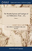 The Monthly Epitome and Catalogue of New Publications. from of 5; Volume 2