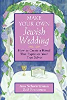 Make Your Own Jewish Wedding: How to Create a Ritual That Expresses Your True Selves (Jossey-Bass Make Your Own...)