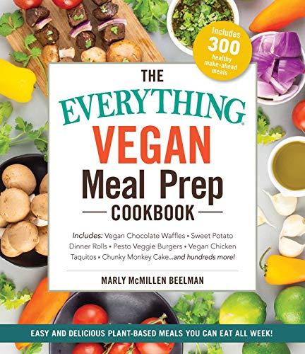 The Everything Vegan Meal Prep Cookbook: Includes: * Vegan Chocolate Waffles * Sweet Potato Dinner Rolls * Pesto Veggie Burgers * Vegan Chicken Taquitos ... ... and hundreds more! (English Edition)