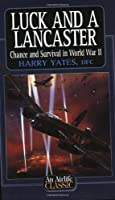 Luck and a Lancaster (Airlife Classics)