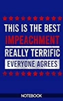 This is the Best Impeachment Really Terrific Notebook (100 pages)