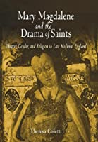 Mary Magdalene and the Drama of Saints: Theater, Gender, and Religion in Late Medieval England (The Middle Ages Series)
