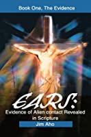 Ears, Evidence of Alien Contact Revealed in Scripture: Book 1, the Evidence