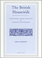 The British Housewife: Cookery Books, Cooking and Society in Eighteenth-Century Britain