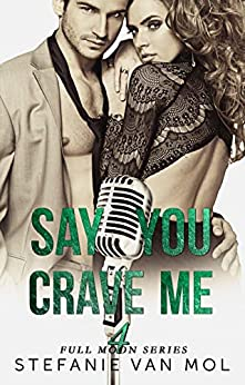 Say You Crave Me (Full Moon Book 4) by [Van Mol, Stefanie]