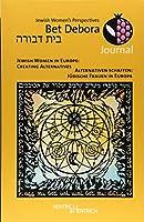 Bet Debora Journal: Alternativen schaffen: Juedische Frauen in Europa / Jewish Women in Europe: Creating Alternatives