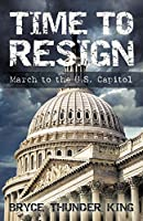 Time to Resign: March to the U. S. Capitol