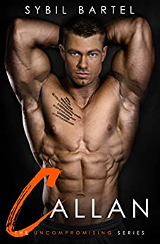 Callan (The Uncompromising Series Book 5) by [Bartel, Sybil]