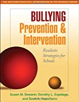 Bullying Prevention and Intervention: Realistic Strategies for Schools (The Guilford Practical Intervention in the Schools Series)