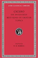 On Invention. The Best Kind of Orator. Topics (Loeb Classical Library)