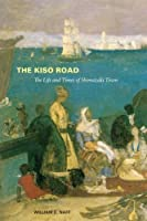 The Kiso Road: The Life and Times of Shimazaki Toson