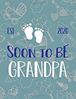 Soon To Be Grandpa Est 2020: Pregnancy Planner And Organizer, Diary , Notebook Mother And Child