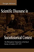 Scientific Discourse in Sociohistorical Context: The Philosophical Transactions of the Royal Society of London, 1675-1975 (Rhetoric, Knowledge, and Society Series) by Dwight Atkinson(1998-11-03)