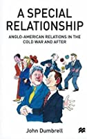 A Special Relationship: Anglo-American Relations in the Cold War and After