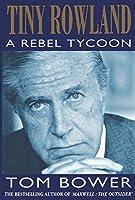 Tiny Rowland: A Rebel Tycoon