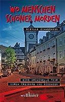 Wo Menschen schoener morden: Eine kriminelle Tour durch Freiburg und Suedbaden
