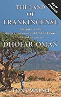 The Land of Frankincense: The Guide to the History, Locations and UNESCO Sites of Frankincense in Dhofar Oman