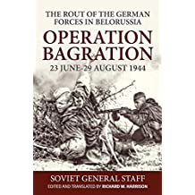 Operation Bagration, 23 June-29 August 1944: The Rout Of The German Forces In Belorussia