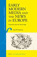 Early Modern Media and the News in Europe: Perspectives from the Dutch Angle (Library of the Written Word / The Handpress World, 54)