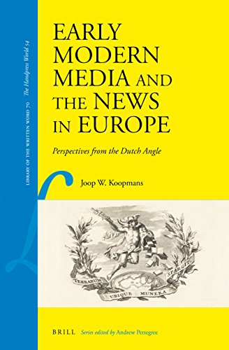Early Modern Media and the News in Europe: Perspectives from the Dutch Angle (Library of the Written Word / Library of the Written Word - the Handpress World)