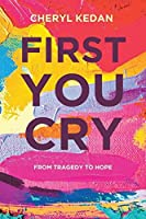First You Cry: From Tragedy to Hope