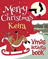 Merry Christmas Keira - Xmas Activity Book: (personalized Children's Activity Book)
