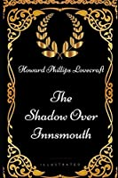 The Shadow Over Innsmouth: By Howard Phillips Lovecraft - Illustrated