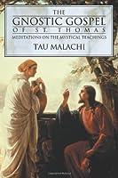 Gnostic Gospel of St. Thomas: Meditations on the Mystical Teachings