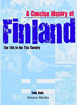 A Concise History of Finland: the 11th to the 21th Century by [Varis, Soile]