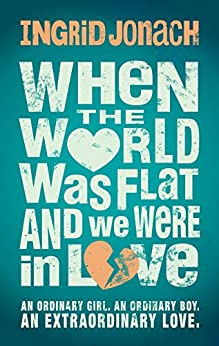 When the World was Flat (and we were in love) by [Jonach, Ingrid]