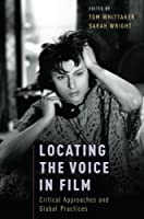 Locating the Voice in Film: Critical Approaches and Global Practices