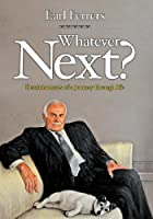 Whatever Next?: Reminiscences of a Journey Through Life