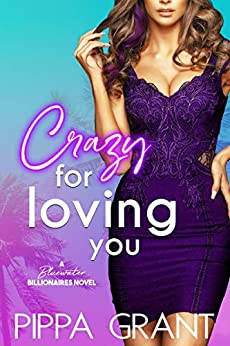 Crazy for Loving You: A Bluewater Billionaires Romantic Comedy by [Grant, Pippa]