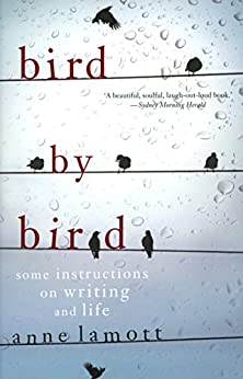 Bird by Bird: some instructions on writing and life by [Lamott, Anne]