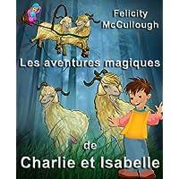 Les aventures magiques de Charlie et Isabelle (French Edition)