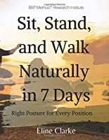 Sit, Stand, and Walk Naturally in 7 Days: Right Posture for Every Position