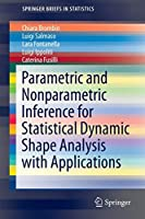 Parametric and Nonparametric Inference for Statistical Dynamic Shape Analysis with Applications (SpringerBriefs in Statistics)