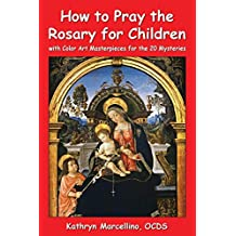 How to Pray the Rosary for Children: with Color Art for the 20 Mysteries