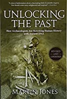 Unlocking the Past: How Archaeologists Are Rewriting Human History with Ancient DNA by Martin Jones(2016-07-12)
