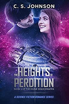 The Heights of Perdition: A Science Fiction Romance Series (The Divine Space Pirates Book 1) by [Johnson, C. S.]