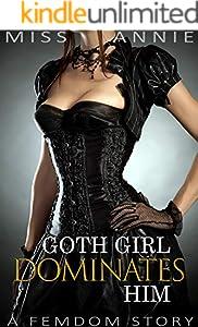 Goth Girl Dominates Him: A femdom story (English Edition)