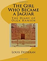 The Girl Who Became a Jaguar: The Diary of Olga Hansen
