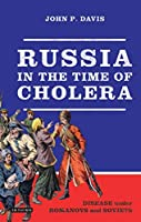 Russia in the Time of Cholera: Disease Under Romanovs and Soviets (Library of Modern Russia)