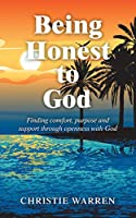Being Honest to God: Finding Comfort, Purpose and Support Through Openness With God