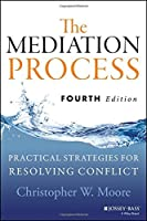 The Mediation Process: Practical Strategies for Resolving Conflict by Christopher W. Moore(2014-04-21)