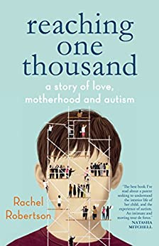 Reaching One Thousand: A Story of Love, Motherhood and Autism by [Robertson, Rachel]