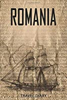 Romania Travel Diary: Travel and vacation diary for Romania. A logbook with important pre-made pages and many free sites for your travel memories. For a present, notebook or as a parting gift