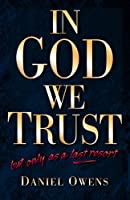 In God We Trust: But Only As a Last Resort