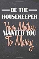 Be The Housekeeper Your Mother Wanted You To Marry: Housekeeper Dot Grid Notebook, Planner or Journal - 110 Dotted Pages - Office Equipment, Supplies - Funny Housekeeper Gift Idea for Christmas or Birthday