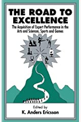 The Road To Excellence: the Acquisition of Expert Performance in the Arts and Sciences, Sports, and Games (English Edition) Kindle版